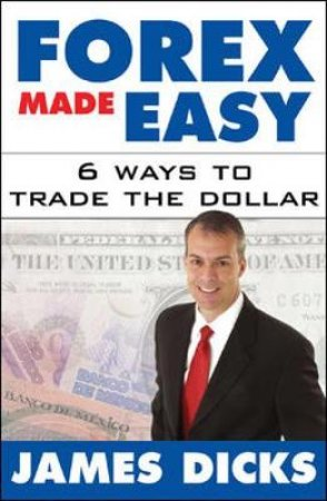 Forex Made Easy by James Dicks