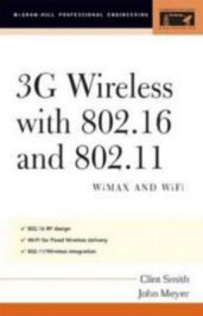 3G Wireless With WiMAX and Wi-Fi: 802.16 and 802.11 by Clint Smith & John Meyer