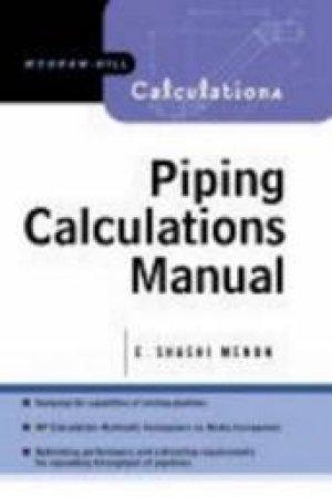 Piping Calculations Manual by E. Shashi Menon