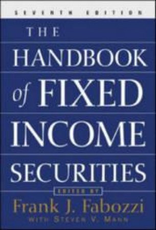 The Handbook Of Fixed Income Securities by Frank J. Fabozzi & Steven V. Mann