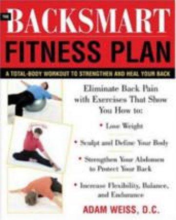 The Backsmart Fitness Plan by Adam Weiss
