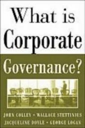 What Is Corporate Governance? by John L. Colley & Jacqueline L. Doyle & George Logan & Wallace Stettinius & John L. Colley