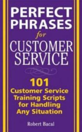 Perfect Phrases For Customer Service by Robert Bacal