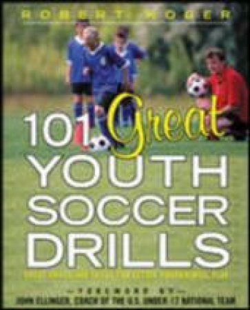 101 Great Youth Soccer Drills by Robert L. Koger
