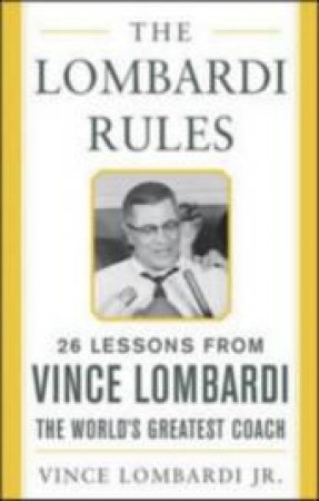 The Lombardi Rules by Vince Lombardi