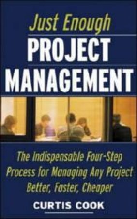 Just Enough Project Management by Curtis R. Cook