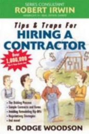 Tips & Traps For Hiring A Contractor by R. Dodge Woodson