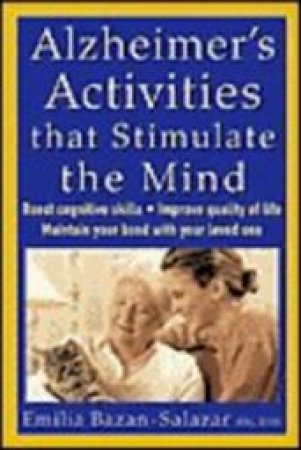 Alzheimer's Activities That Stimulate the Mind by Emilia C. Bazan-Salazar