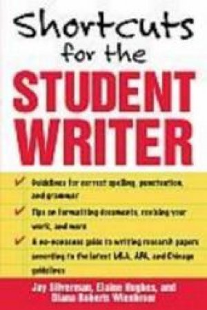 Shortcuts For The Student Writer by Jay Silverman & Elaine Hughes & Diana Roberts Wienbroer