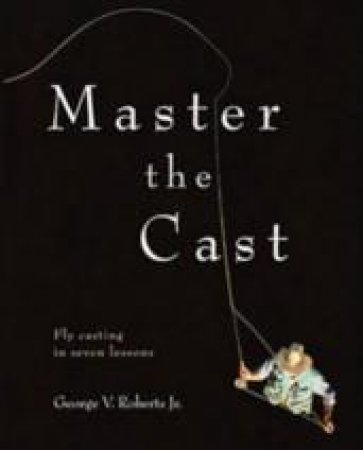 Master The Cast by George V. Roberts