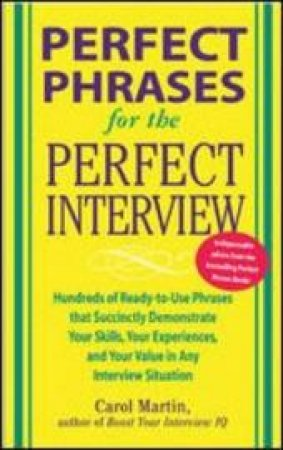Perfect Phrases For The Perfect Interview by Carole Martin