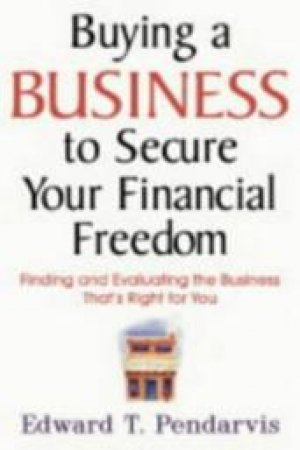 Buying A Business To Secure Your Financial Freedom by Ed Pendarvis