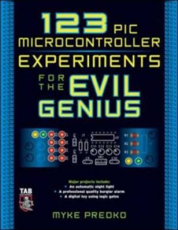 123 Pic Microcontroller Experiments For The Evil Genius by Michael Predko