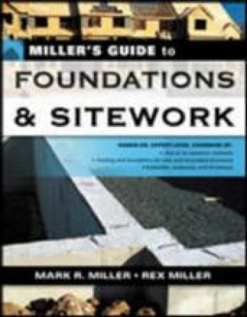 Miller's Guide to Foundations & Sitework by Rex Miller & Mark R. Miller