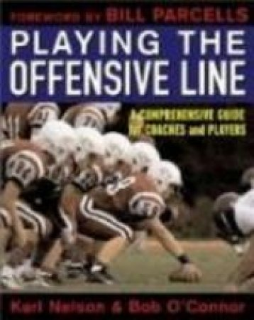 Playing The Offensive Line by Karl Nelson & Robert O'Connor & Bill Parcells