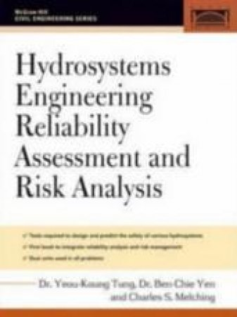 Hydrosystems Engineering Reliability Assessment And Risk Analysis by Yeou-Koung Tung & Ben-Chie Yen & Charles S. Melching