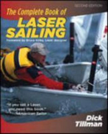 The Complete Book Of Laser Sailing by Dick Tillman