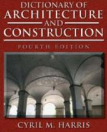 Dictionary Of Architecture & Construction by Cyril M. Harris