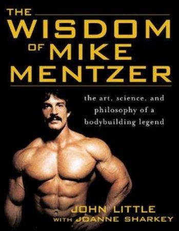 The Wisdom Of Mike Mentzer by John R. Little & Joanne Sharkey