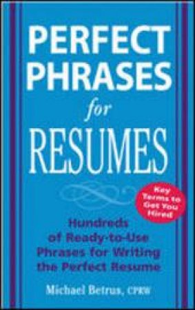 Perfect Phrases For Resumes by Michael Betrus