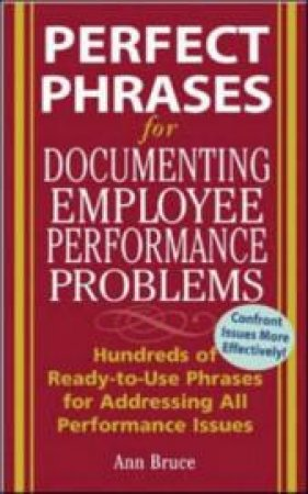 Perfect Phrases For Documenting Employee Performance Problems by Anne Bruce