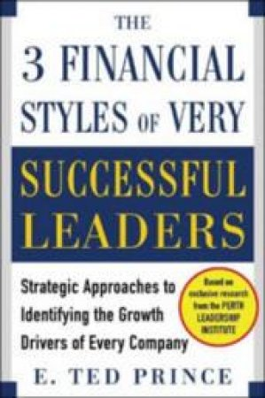 The 3 Financial Styles of Very Successful Leaders by E. Ted Prince