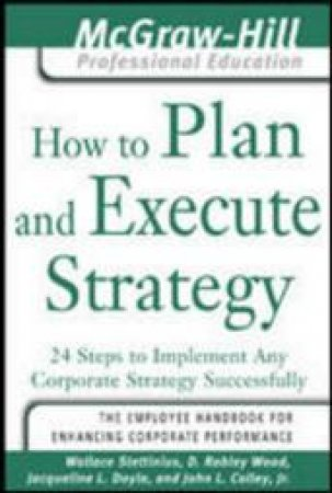 How To Plan And Execute Strategy by Wallace Stettinius & D. Robley Wood & Jacqueline L. Doyle & John L. Colley