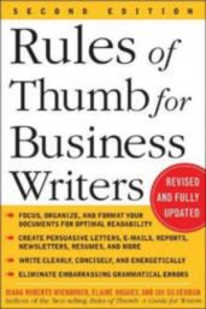 Rules Of Thumb For Business Writers by Diana Roberts Wienbroer & Elaine Hughes & Jay Silverman
