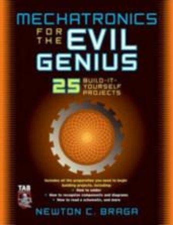Mechatronics For The Evil Genius by Newton C. Braga