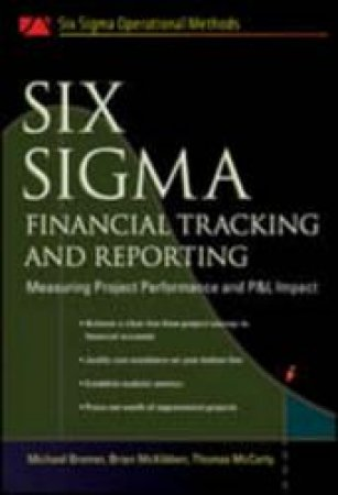Six Sigma Financial Tracking And Reporting by Michael Bremer & Brian Mckibben & Tom McCarty
