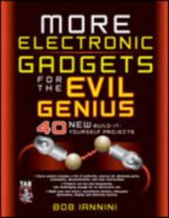 More Electronic Gadgets for the Evil Genius by Robert Iannini