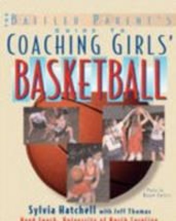 The Baffled Parent's Guide to Coaching Girls' Basketball by Sylvia Hatchell & Jeff Thomas & Bruce Curtis