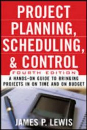 Project Planning, Scheduling, and Control by James P. Lewis