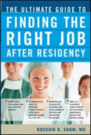 The Ultimate Guide to Finding the Right Job After Residency by Koushik K. Shaw & Joyesh K. Raj