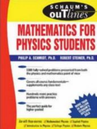 Schaum's Outline of Theory and Problems of Mathematics for Physics Students by Robert V. Steiner & Phillip A. Schmidt