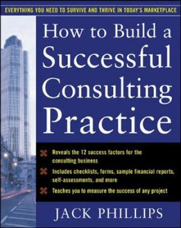How to Build a Successful Consulting Practice by Jack Phillips