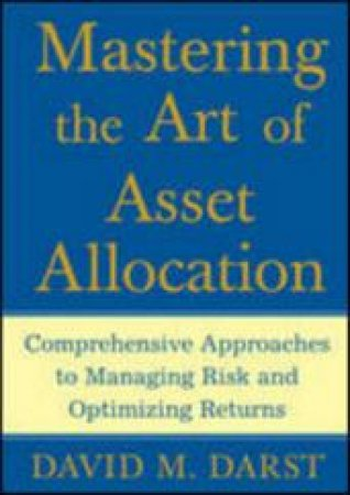 Mastering the Art of Asset Allocation by David M. Darst