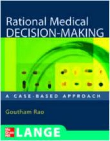 Rational Medical Decision Making by Goutham Rao