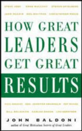 How Great Leaders Get Great Results by John Baldoni