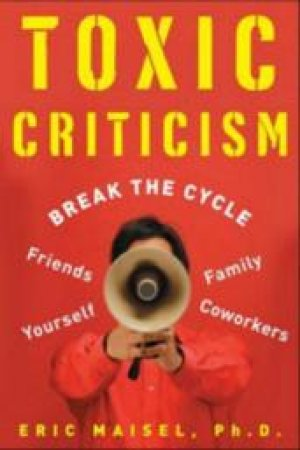 Toxic Criticism by Eric Maisel