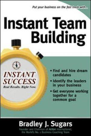 Instant Team Building by Bradley J. Sugars