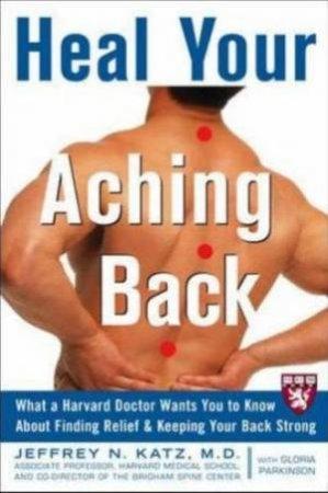 Heal Your Aching Back by Jeffrey N. Katz & Gloria Parkinson