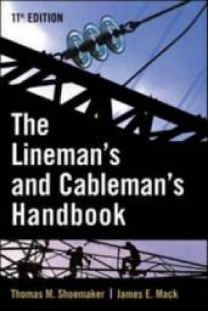 The Lineman's and Cableman's Handbook by Thomas M. Shoemaker & James E. Mack