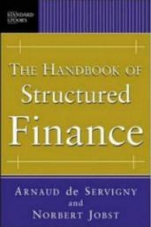 The Handbook of Structured Finance by Arnaud De Servigny & Norbert Josef Jobst