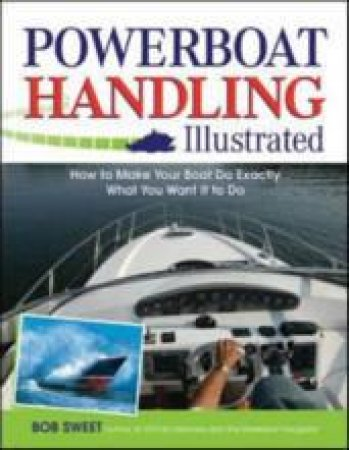 Powerboat Handling Illustrated by Bob Sweet