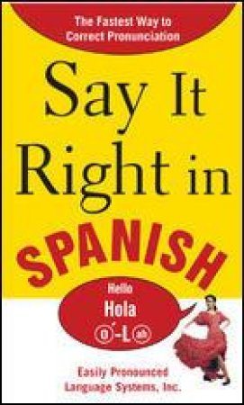 Say It Right in Spanish by Not Available
