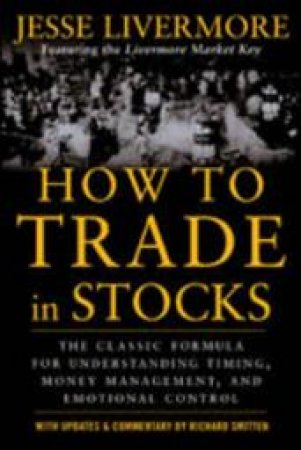 How to Trade in Stocks by Jesse L. Livermore & Richard Smitten