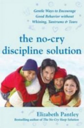 The No-cry Discipline Solution by Elizabeth Pantley