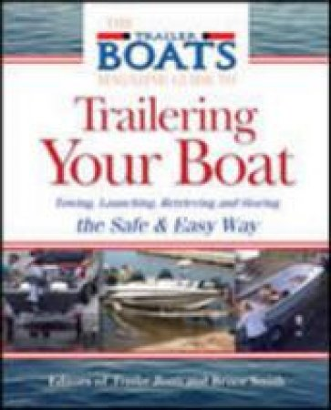 The Complete Guide to Trailering Your Boats by Bruce W. Smith