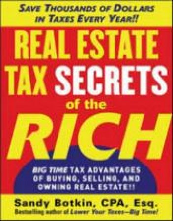 Real Estate Tax Secrets of the Rich by Sandy Botkin